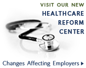 Visit Our Healthcare Reform Information Center with Information for Employers