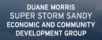 Duane Morris Super Storm Sandy Economic and Community Development Group