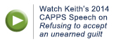 Watch Keith's 2014 CAPPS Speech on Refusing to accept an unearned guilt