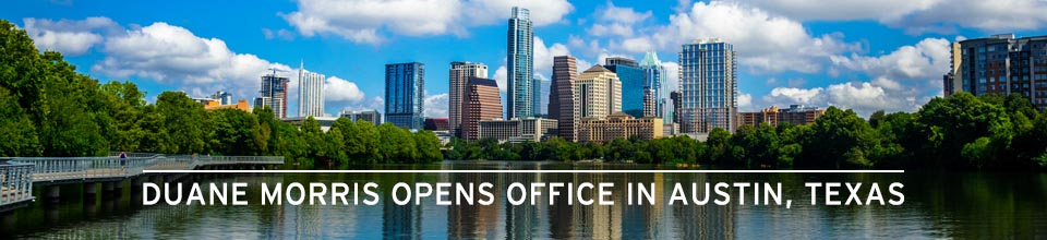 Duane Morris Opens Office in Austin, Texas